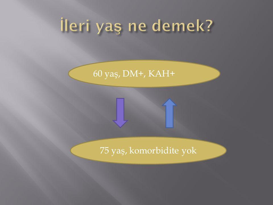 İleri yaş ne demek 60 yaş, DM+, KAH+ 75 yaş, komorbidite yok
