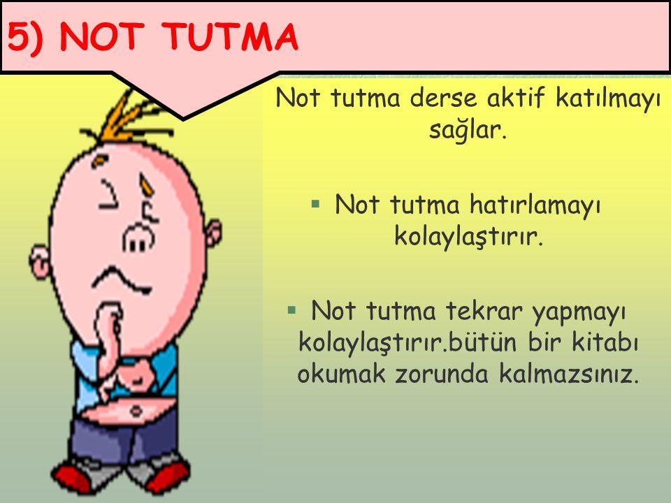 5) NOT TUTMA Not tutma derse aktif katılmayı sağlar.