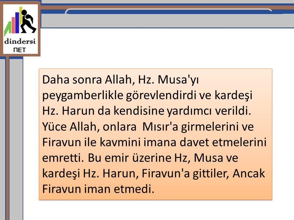 Daha sonra Allah, Hz. Musa yı peygamberlikle görevlendirdi ve kardeşi Hz.