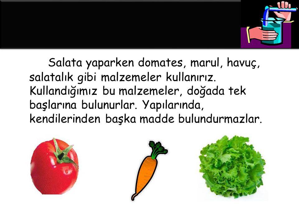 Salata yaparken domates, marul, havuç, salatalık gibi malzemeler kullanırız.