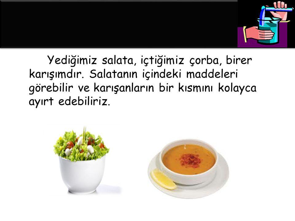 Yediğimiz salata, içtiğimiz çorba, birer karışımdır