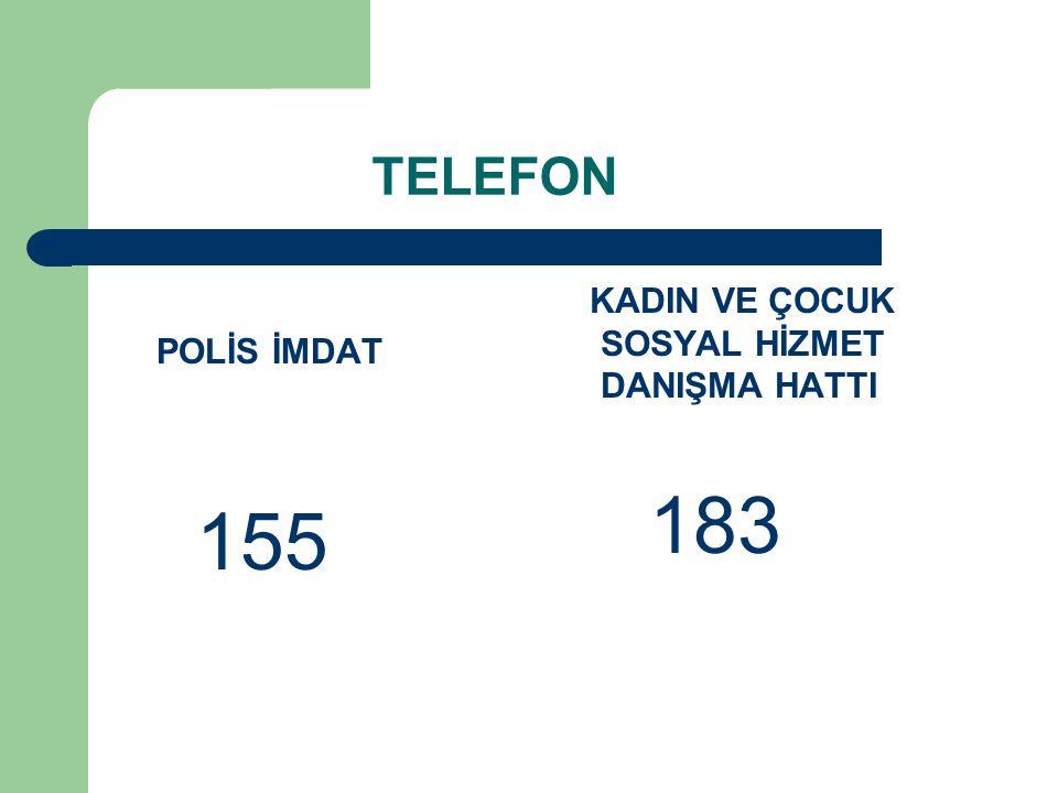 TELEFON POLİS İMDAT 155 KADIN VE ÇOCUK SOSYAL HİZMET DANIŞMA HATTI 183