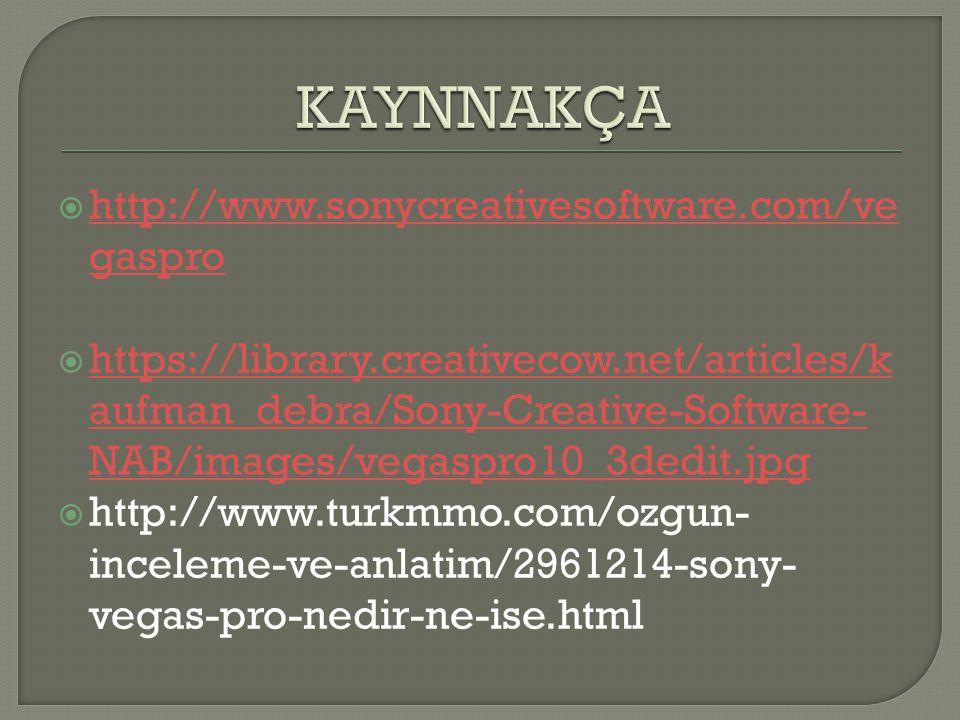KAYNNAKÇA http://www.sonycreativesoftware.com/vegaspro