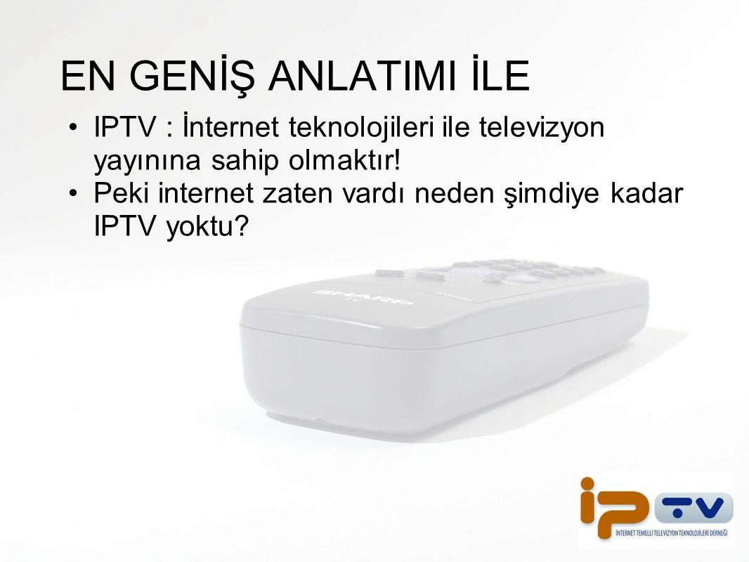 EN GENİŞ ANLATIMI İLE IPTV : İnternet teknolojileri ile televizyon yayınına sahip olmaktır!