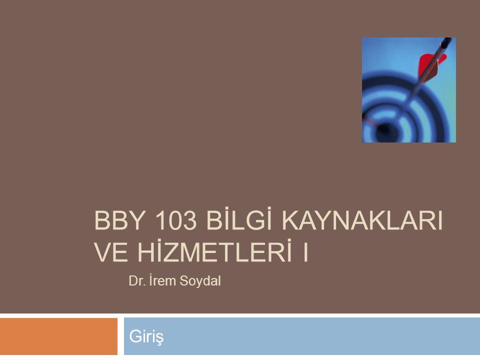 BBY 103 BİLGİ KAYNAKLARI VE HİZMETLERİ I