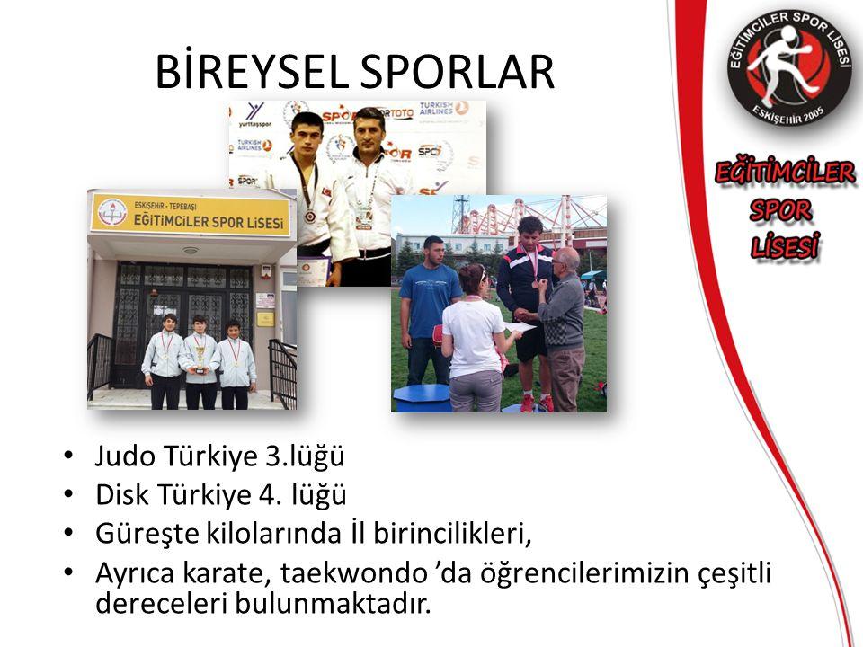 BİREYSEL SPORLAR Judo Türkiye 3.lüğü Disk Türkiye 4. lüğü