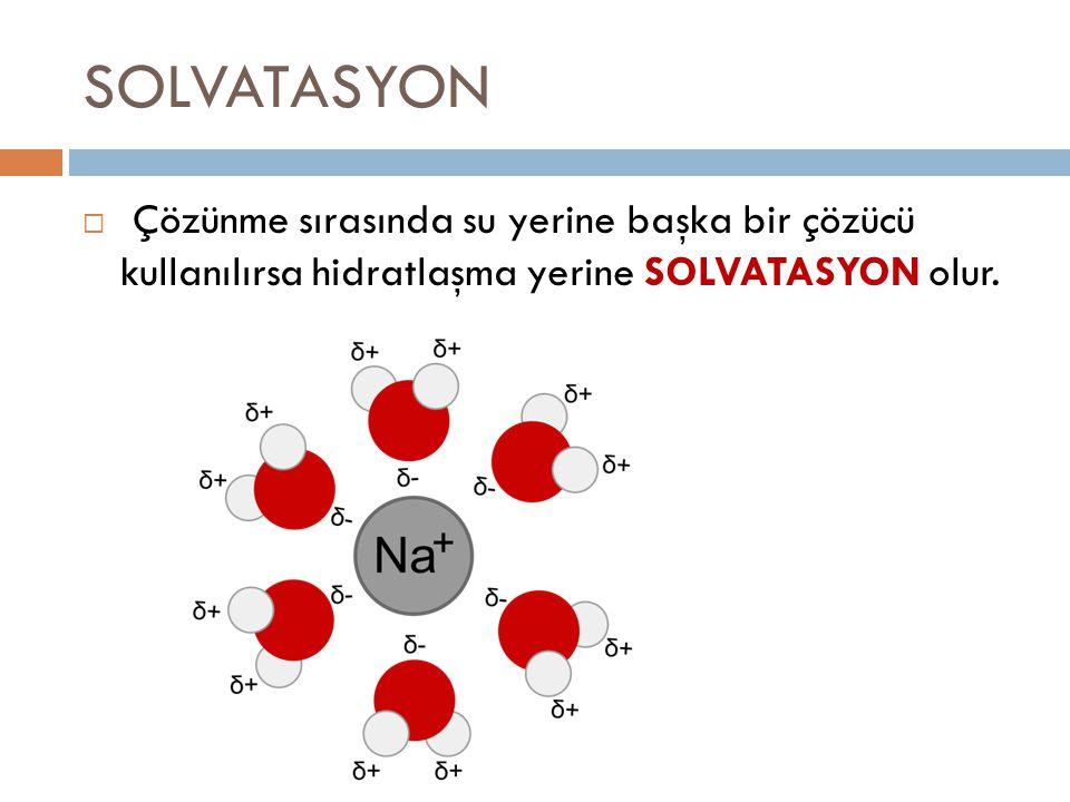 SOLVATASYON Çözünme sırasında su yerine başka bir çözücü kullanılırsa hidratlaşma yerine SOLVATASYON olur.