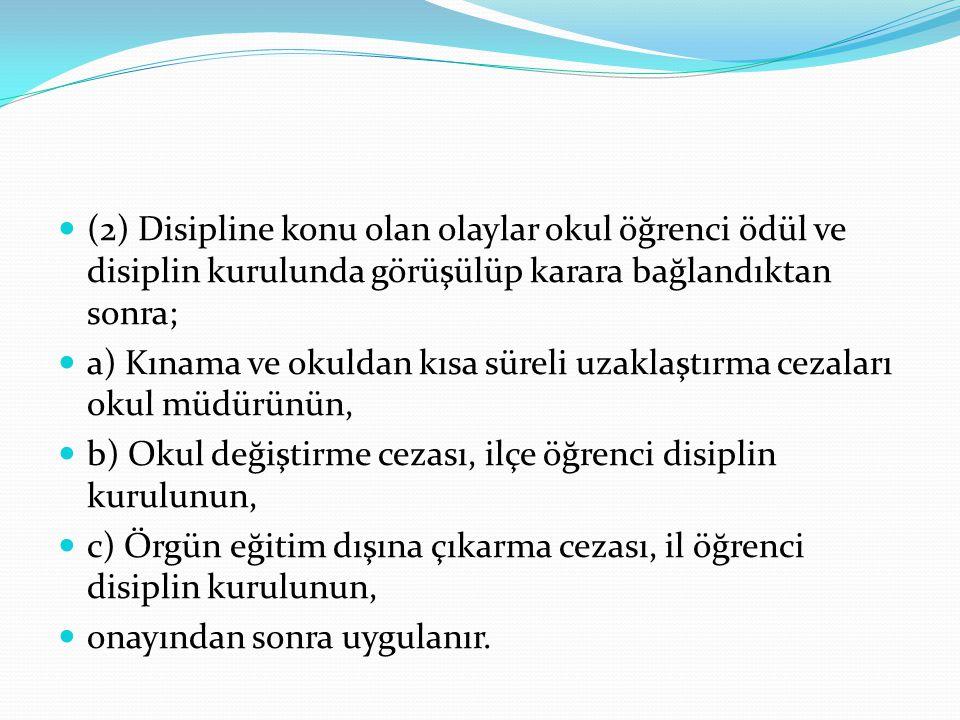 (2) Disipline konu olan olaylar okul öğrenci ödül ve disiplin kurulunda görüşülüp karara bağlandıktan sonra;