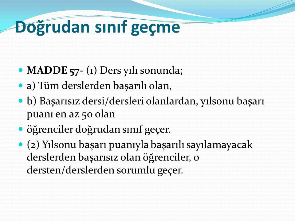 Doğrudan sınıf geçme MADDE 57- (1) Ders yılı sonunda;