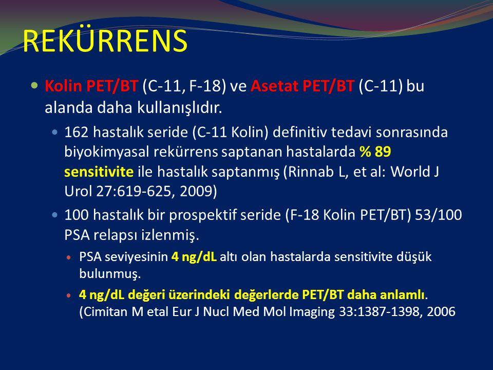 REKÜRRENS Kolin PET/BT (C-11, F-18) ve Asetat PET/BT (C-11) bu alanda daha kullanışlıdır.