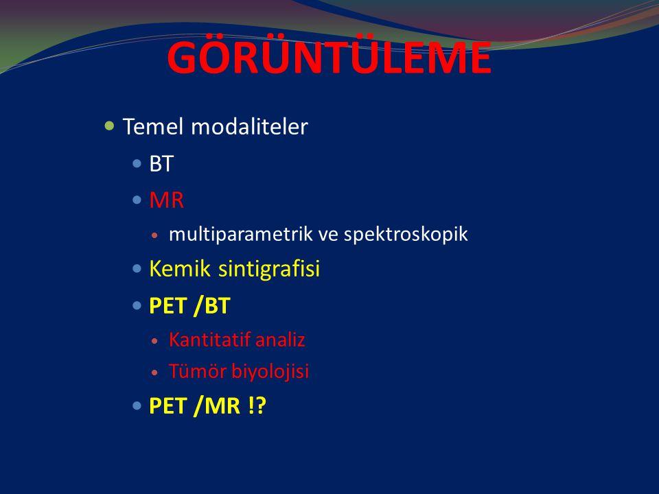 GÖRÜNTÜLEME Temel modaliteler BT MR Kemik sintigrafisi PET /BT