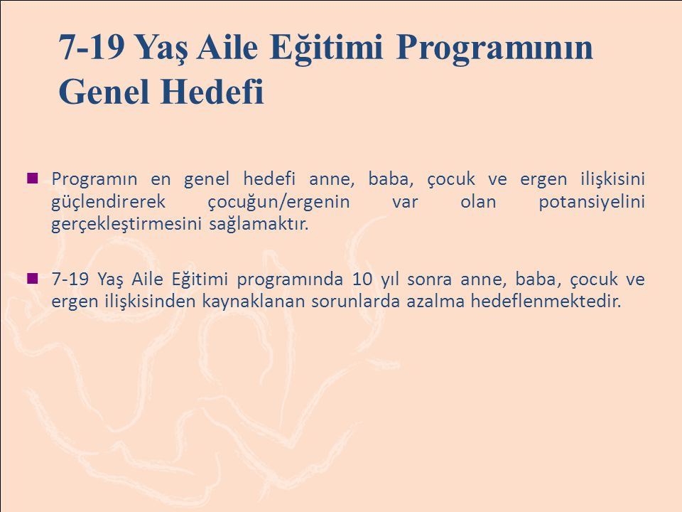 7-19 Yaş Aile Eğitimi Programının Genel Hedefi