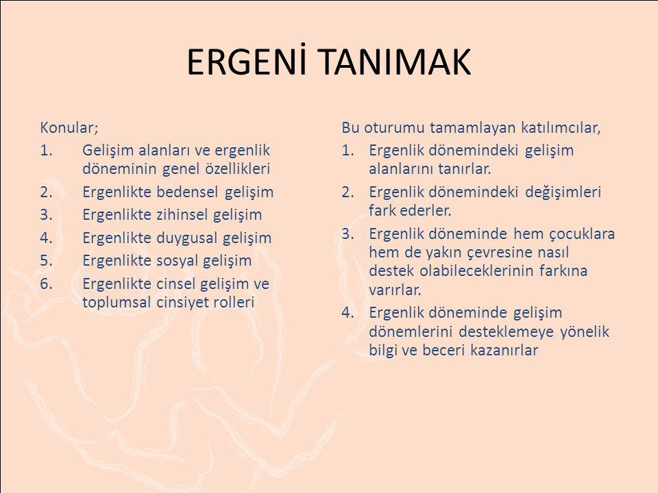 ERGENİ TANIMAK Konular;