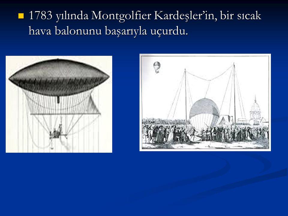 1783 yılında Montgolfier Kardeşler'in, bir sıcak hava balonunu başarıyla uçurdu.