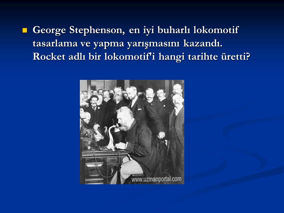 George Stephenson, en iyi buharlı lokomotif tasarlama ve yapma yarışmasını kazandı.