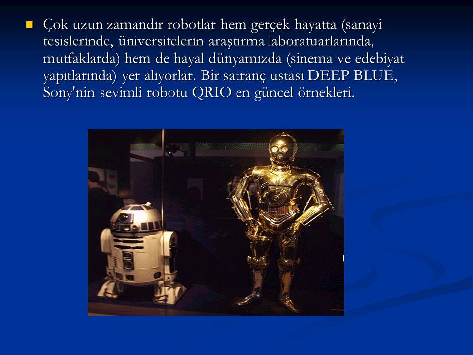 Çok uzun zamandır robotlar hem gerçek hayatta (sanayi tesislerinde, üniversitelerin araştırma laboratuarlarında, mutfaklarda) hem de hayal dünyamızda (sinema ve edebiyat yapıtlarında) yer alıyorlar.