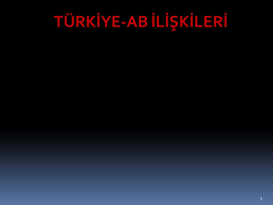 TÜRKİYE-AB İLİŞKİLERİ