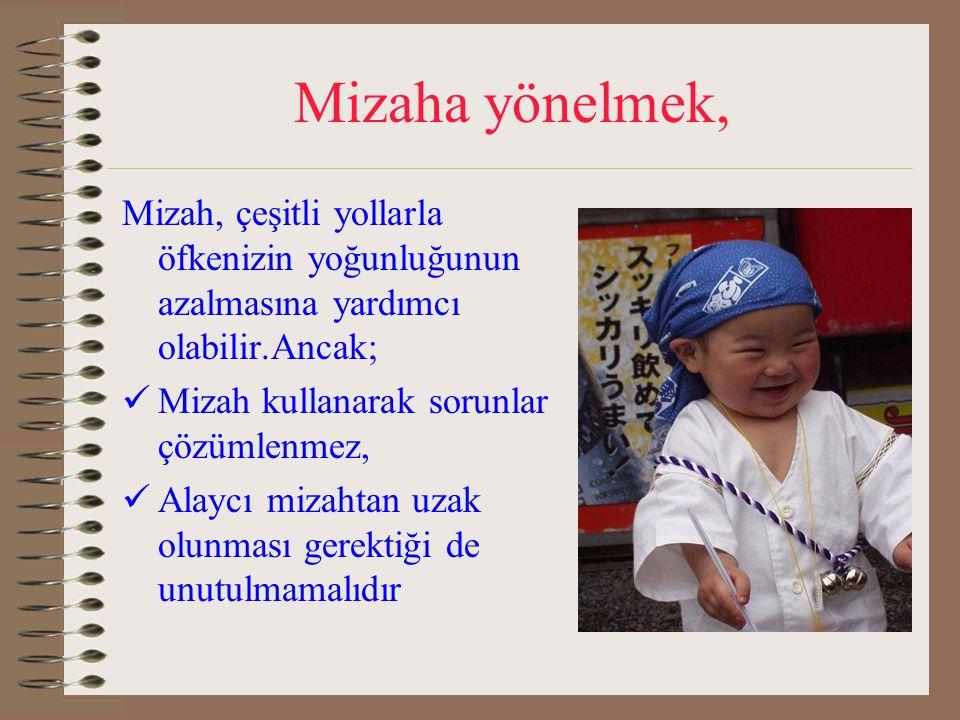 Mizaha yönelmek, Mizah, çeşitli yollarla öfkenizin yoğunluğunun azalmasına yardımcı olabilir.Ancak;