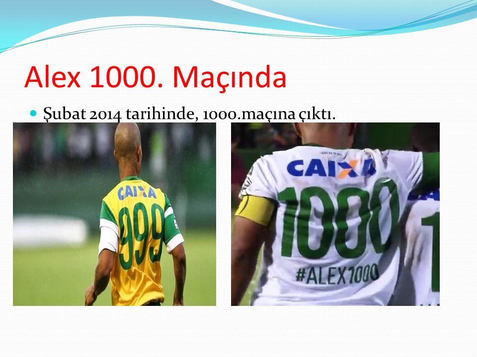 Alex 1000. Maçında Şubat 2014 tarihinde, 1000.maçına çıktı.