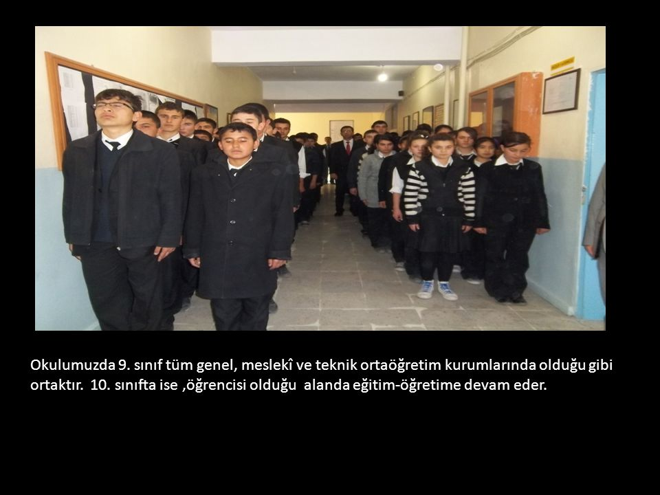 Okulumuzda 9. sınıf tüm genel, meslekî ve teknik ortaöğretim kurumlarında olduğu gibi ortaktır.