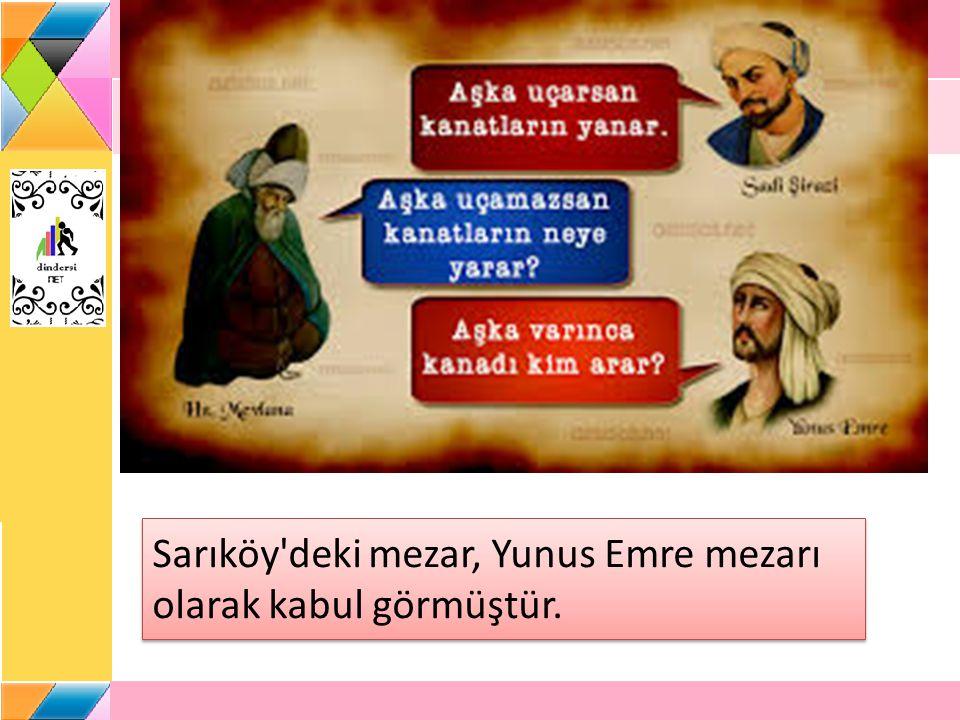 Sarıköy deki mezar, Yunus Emre mezarı olarak kabul görmüştür.