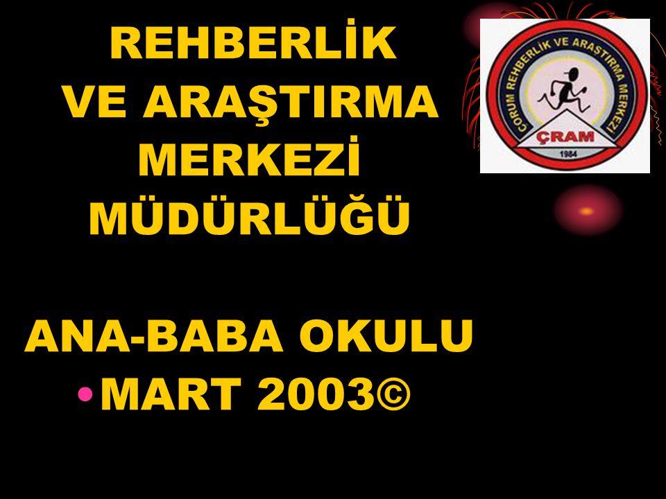 REHBERLİK VE ARAŞTIRMA MERKEZİ MÜDÜRLÜĞÜ ANA-BABA OKULU MART 2003©