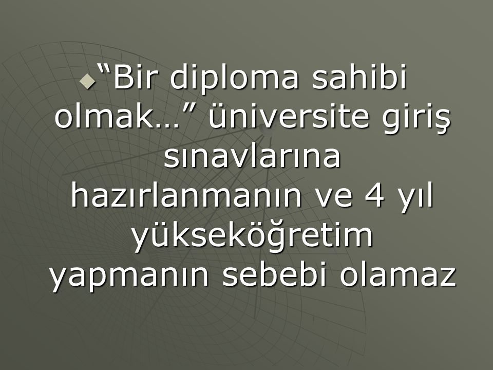 Bir diploma sahibi olmak… üniversite giriş sınavlarına hazırlanmanın ve 4 yıl yükseköğretim yapmanın sebebi olamaz