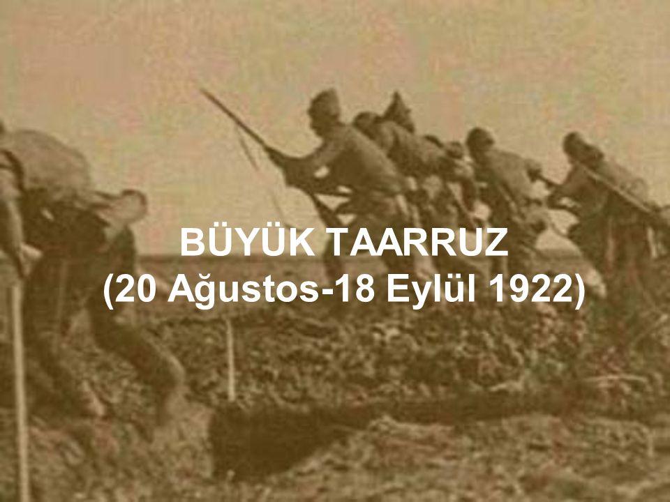 BÜYÜK TAARRUZ (20 Ağustos-18 Eylül 1922)