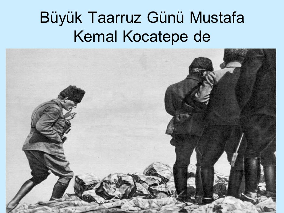 Büyük Taarruz Günü Mustafa Kemal Kocatepe de