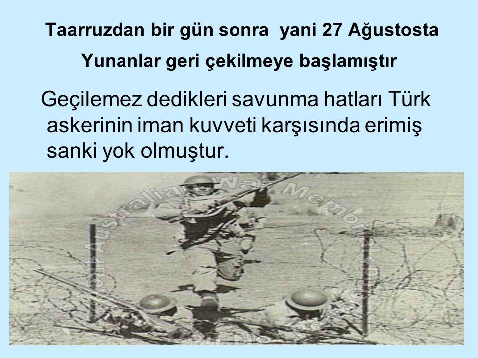 Taarruzdan bir gün sonra yani 27 Ağustosta Yunanlar geri çekilmeye başlamıştır