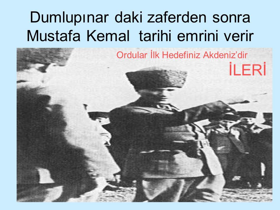 Dumlupınar daki zaferden sonra Mustafa Kemal tarihi emrini verir