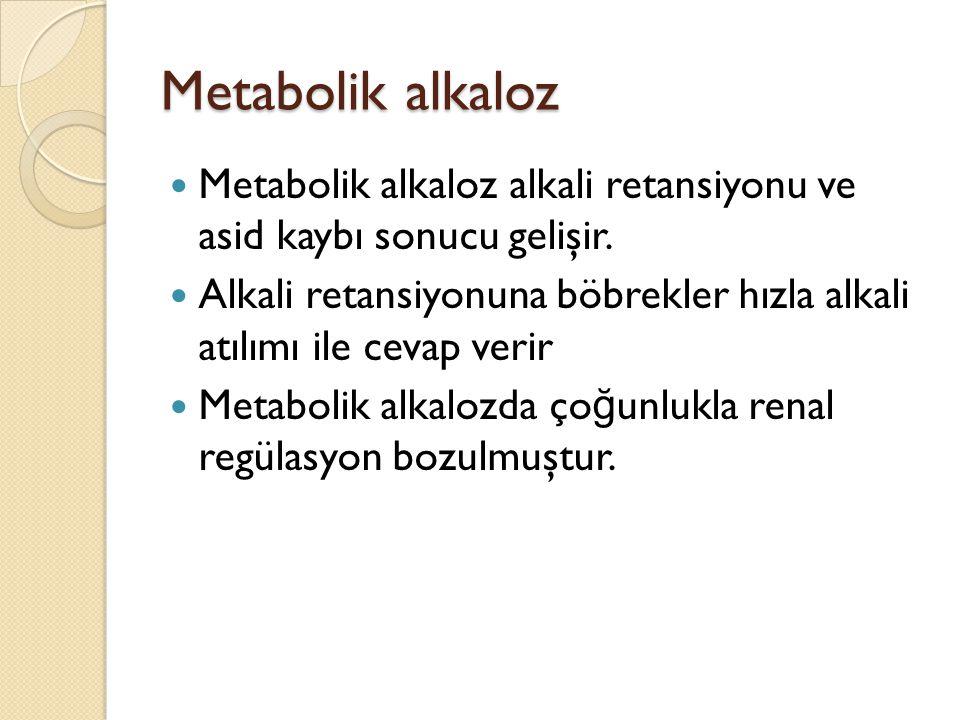 Metabolik alkaloz Metabolik alkaloz alkali retansiyonu ve asid kaybı sonucu gelişir.