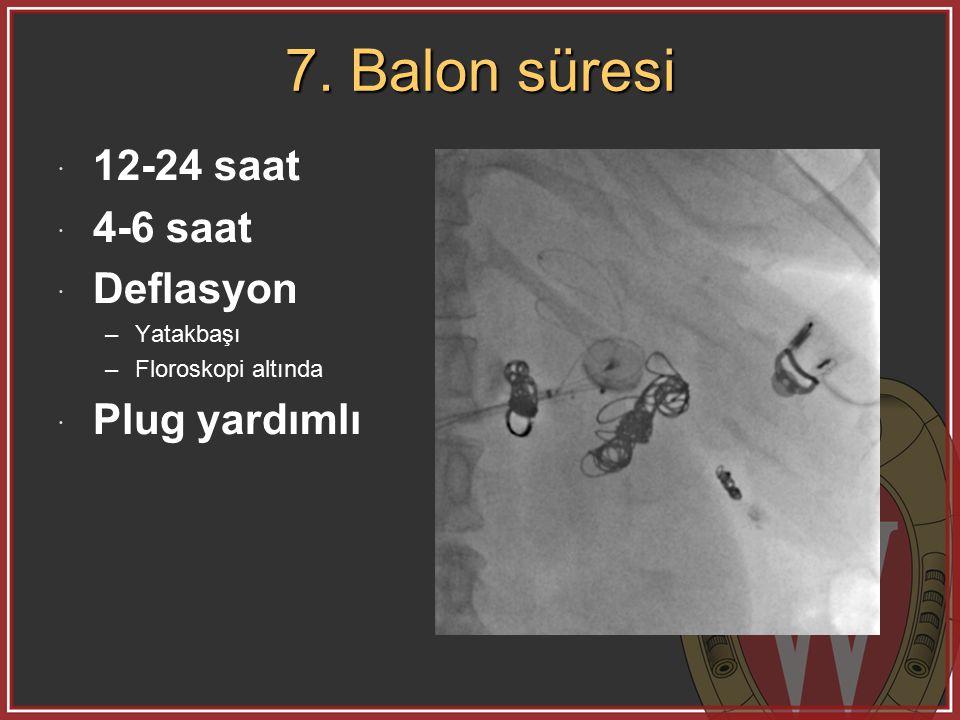 7. Balon süresi 12-24 saat 4-6 saat Deflasyon Plug yardımlı Yatakbaşı