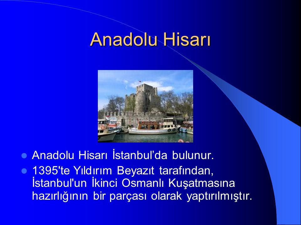 Anadolu Hisarı Anadolu Hisarı İstanbul'da bulunur.