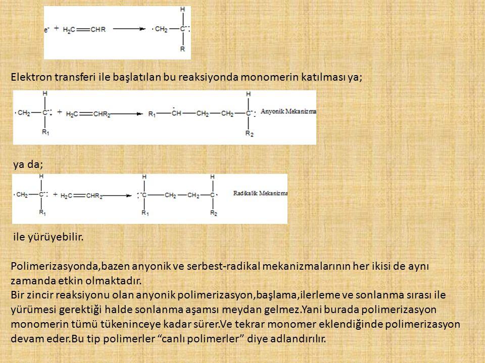 Elektron transferi ile başlatılan bu reaksiyonda monomerin katılması ya;