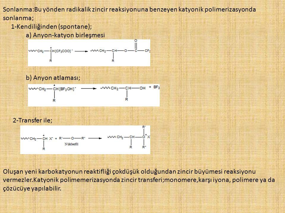 Sonlanma:Bu yönden radikalik zincir reaksiyonuna benzeyen katyonik polimerizasyonda sonlanma;