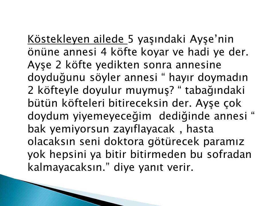 Köstekleyen ailede 5 yaşındaki Ayşe'nin önüne annesi 4 köfte koyar ve hadi ye der.