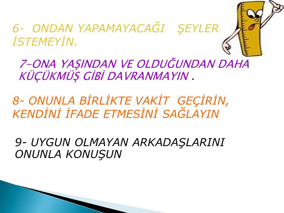 6- ONDAN YAPAMAYACAĞI ŞEYLERİ İSTEMEYİN.
