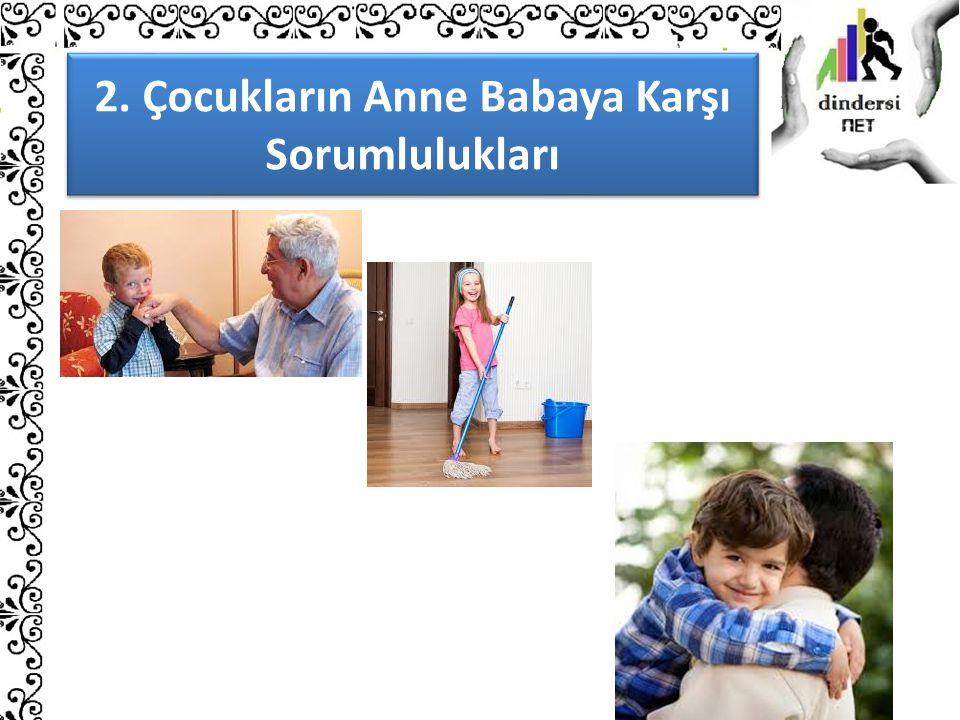 2. Çocukların Anne Babaya Karşı Sorumlulukları