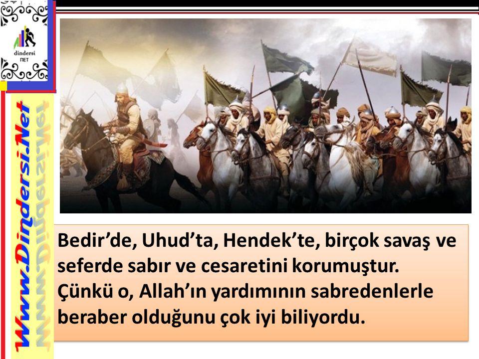 Bedir'de, Uhud'ta, Hendek'te, birçok savaş ve seferde sabır ve cesaretini korumuştur.
