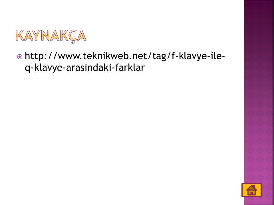 KAYNAKÇA http://www.teknikweb.net/tag/f-klavye-ile- q-klavye-arasindaki-farklar