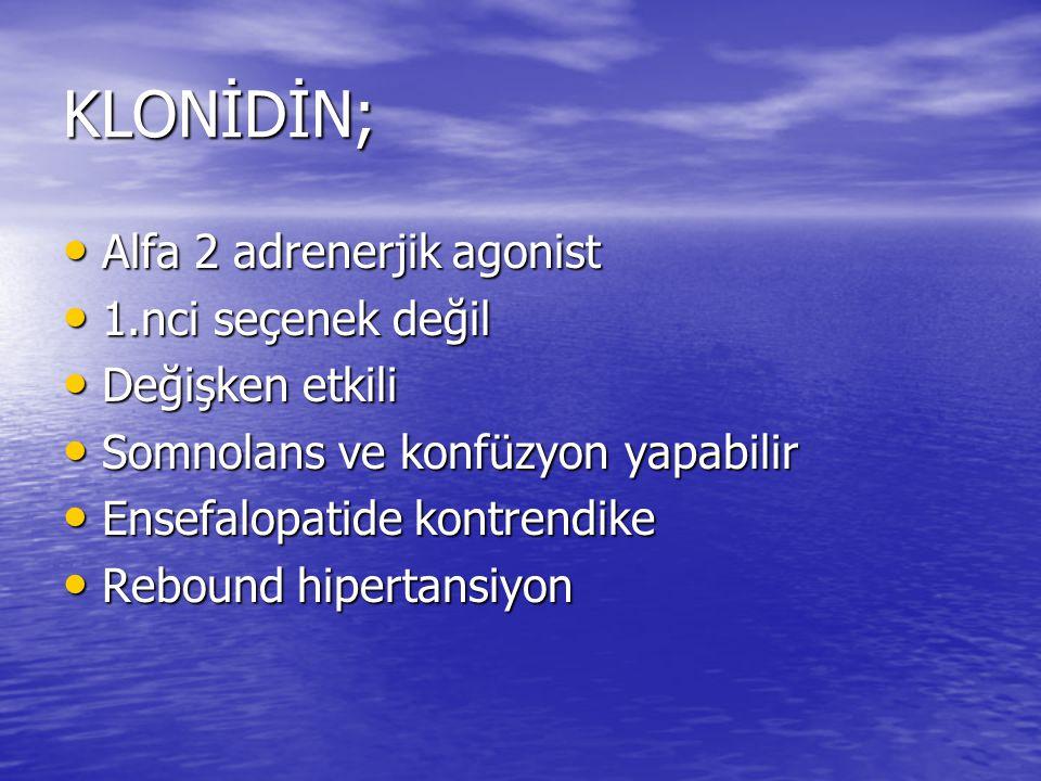 KLONİDİN; Alfa 2 adrenerjik agonist 1.nci seçenek değil