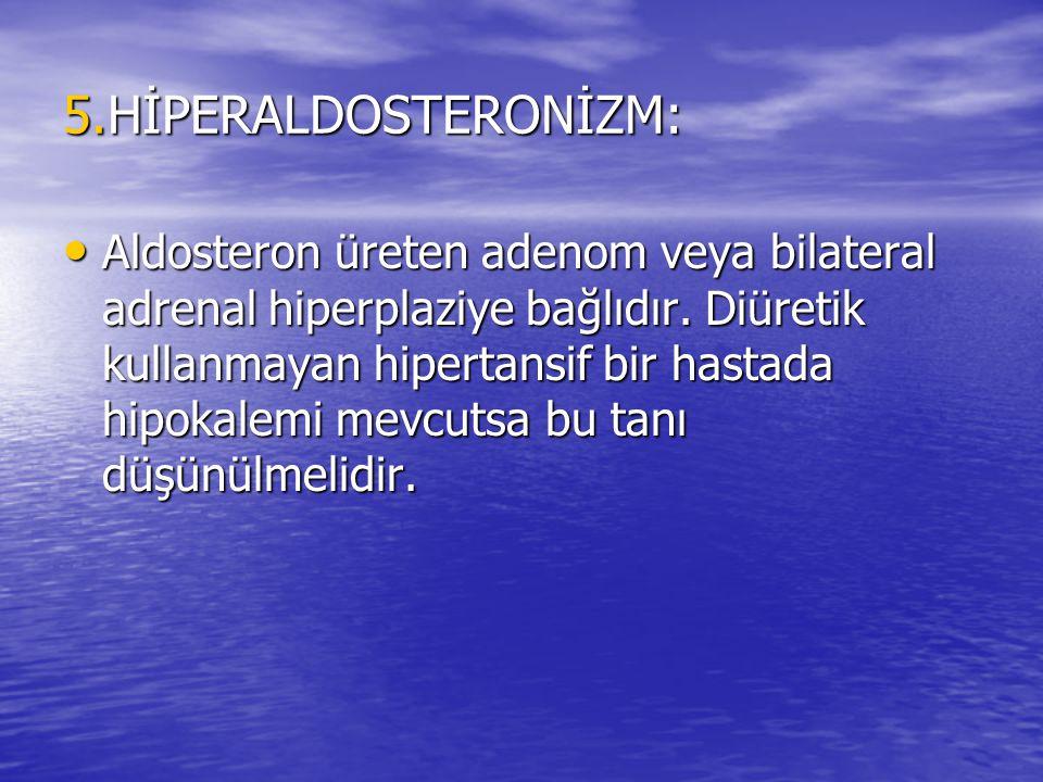 5.HİPERALDOSTERONİZM: