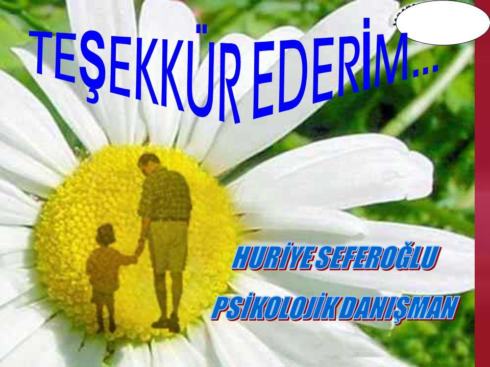 TEŞEKKÜR EDERİM... HURİYE SEFEROĞLU PSİKOLOJİK DANIŞMAN 18.04.2017