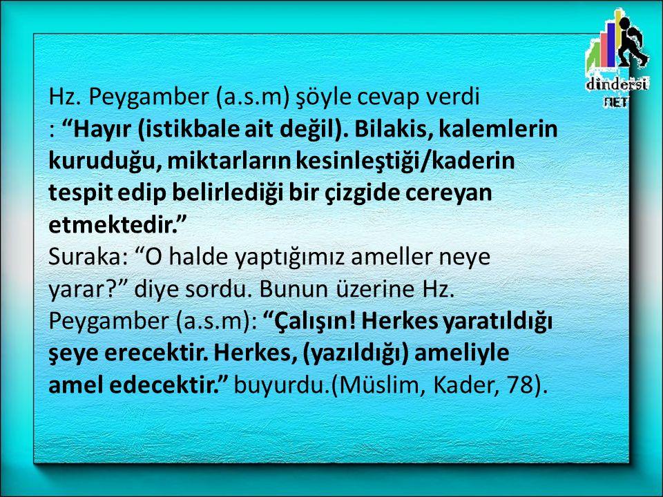 Hz. Peygamber (a.s.m) şöyle cevap verdi : Hayır (istikbale ait değil).