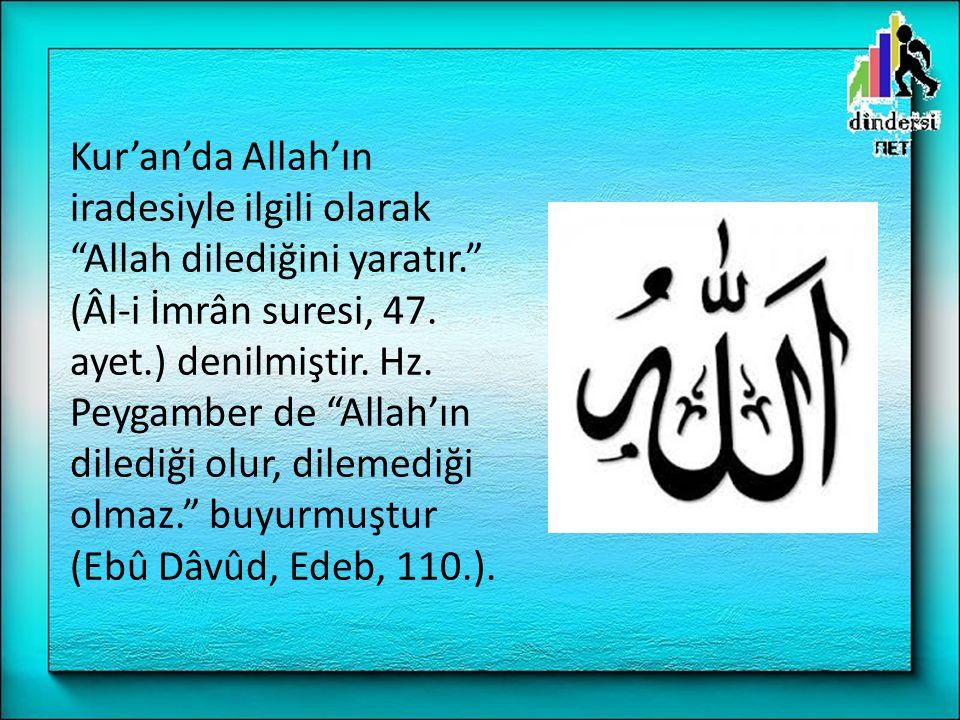 Kur'an'da Allah'ın iradesiyle ilgili olarak Allah dilediğini yaratır