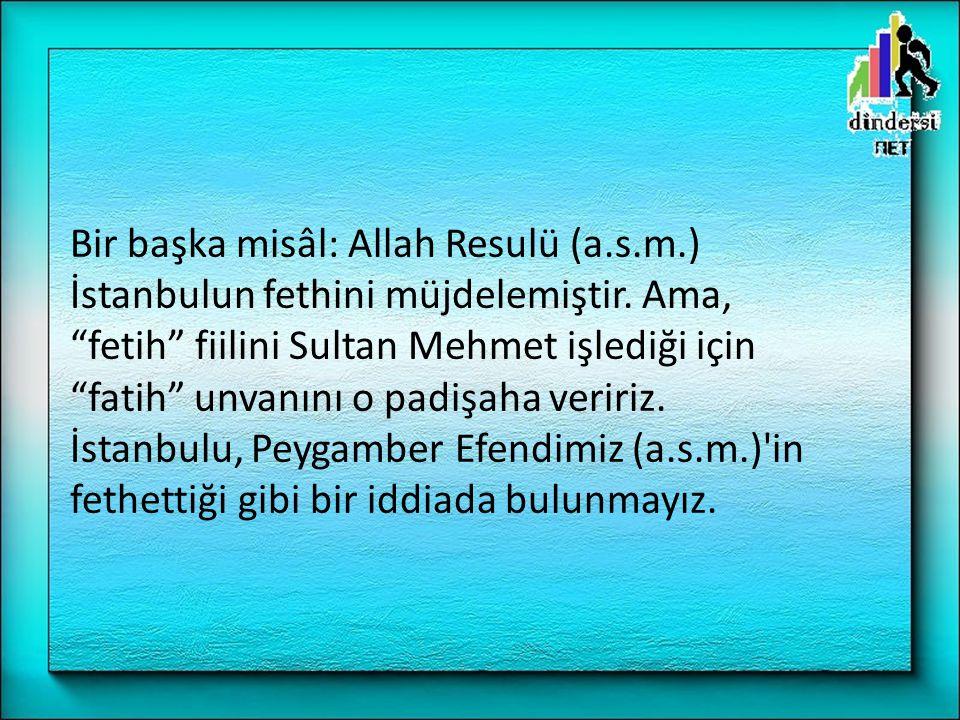 Bir başka misâl: Allah Resulü (a. s. m