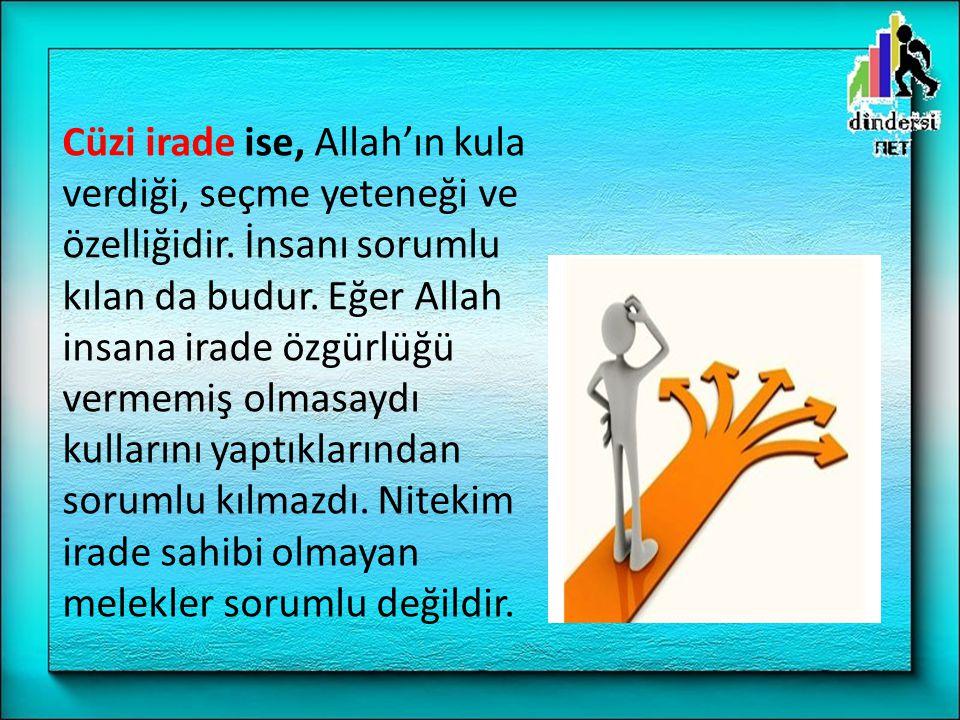Cüzi irade ise, Allah'ın kula verdiği, seçme yeteneği ve özelliğidir