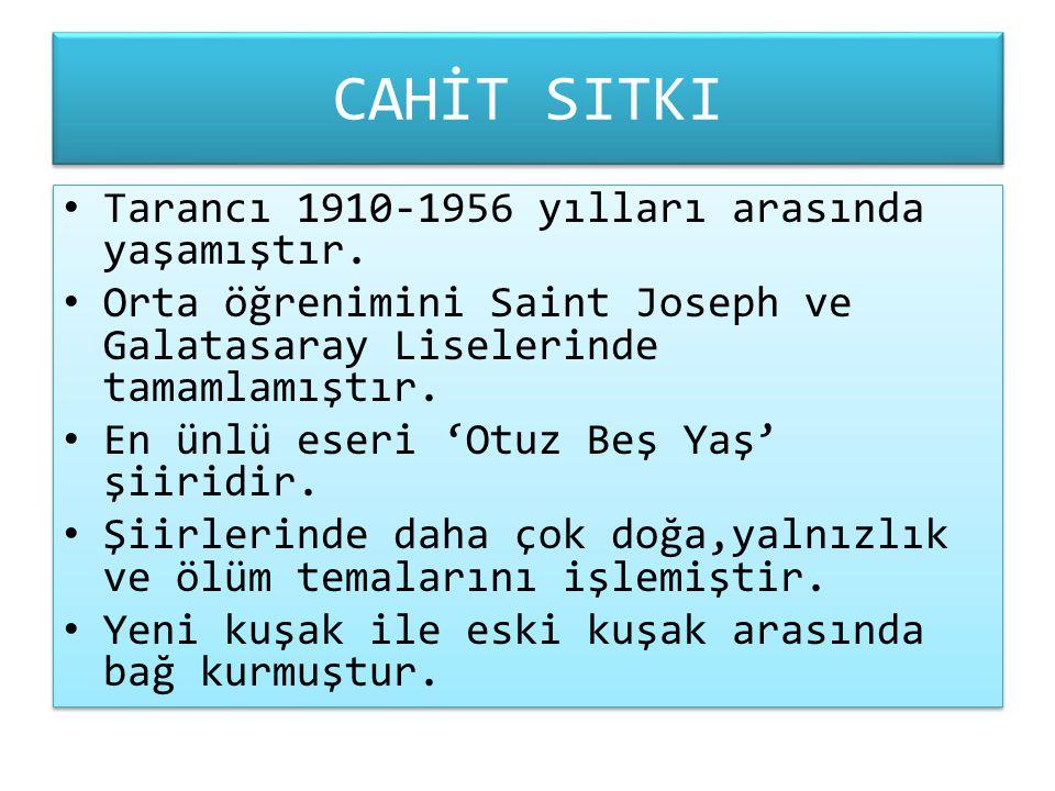 CAHİT SITKI Tarancı 1910-1956 yılları arasında yaşamıştır.