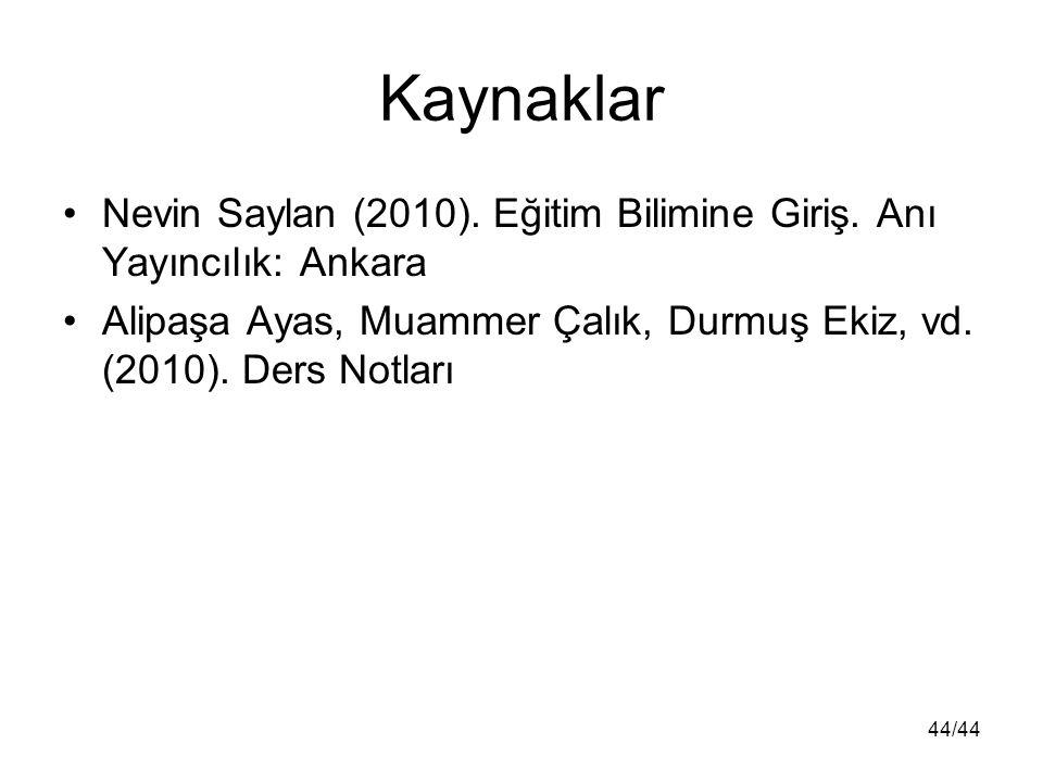 Kaynaklar Nevin Saylan (2010). Eğitim Bilimine Giriş.